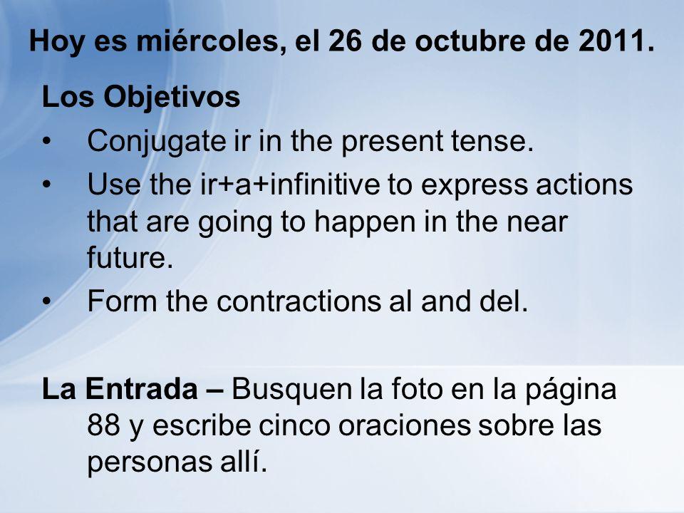 El Orden del Día Grámatica 4.1 (present tense of ir) Introducción Practica en el libro y en el lab Los Objetivos Conjugate ir in the present tense.