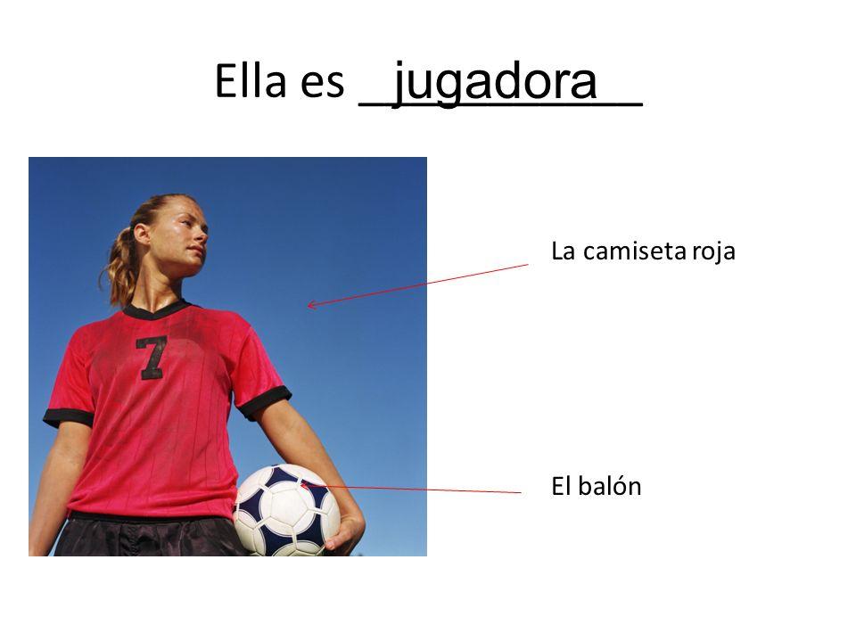 Ella es ___________ La camiseta roja El balón jugadora
