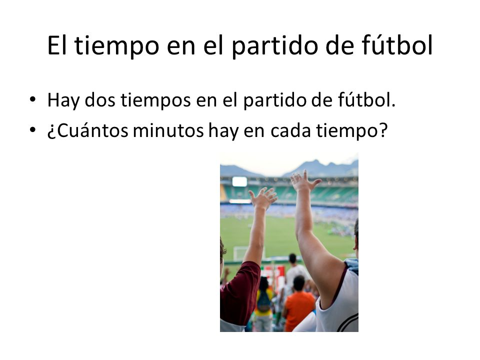 El tiempo en el partido de fútbol Hay dos tiempos en el partido de fútbol.
