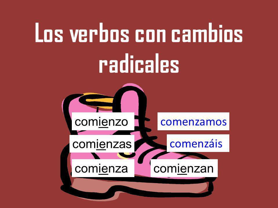 Los verbos con cambios radicales comienzo comenzamos comenzáis comienzan comienzas comienza