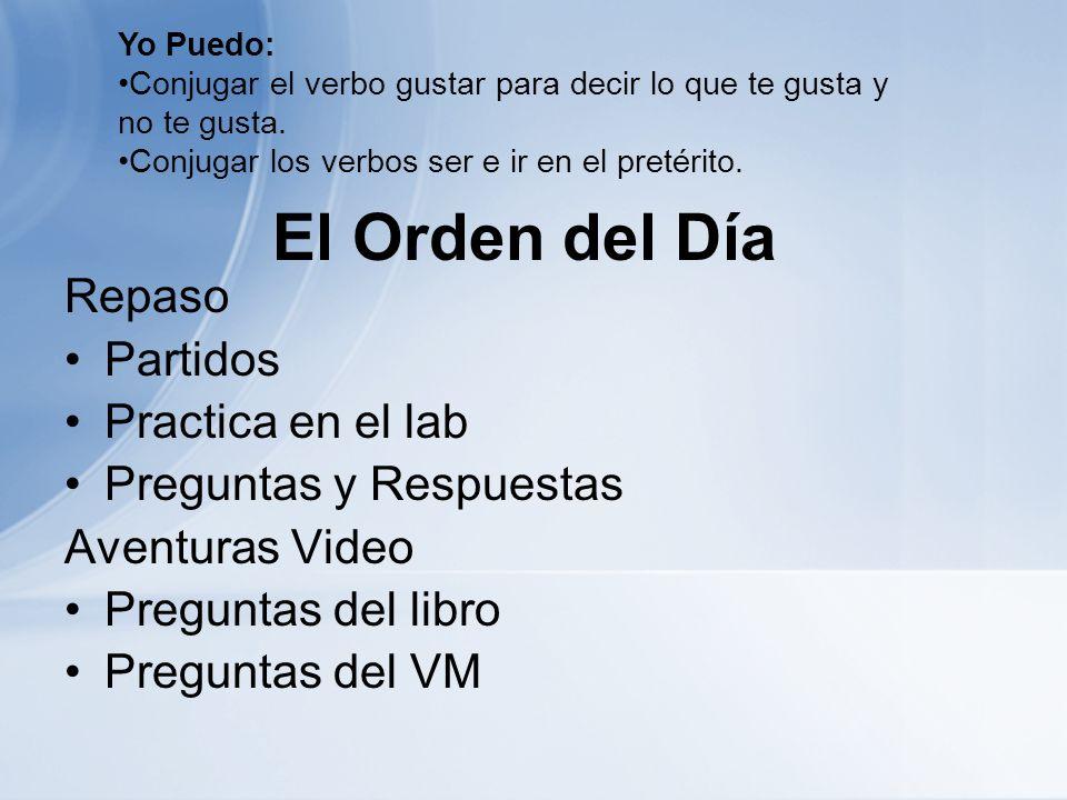 El Orden del Día Repaso Partidos Practica en el lab Preguntas y Respuestas Aventuras Video Preguntas del libro Preguntas del VM Yo Puedo: Conjugar el