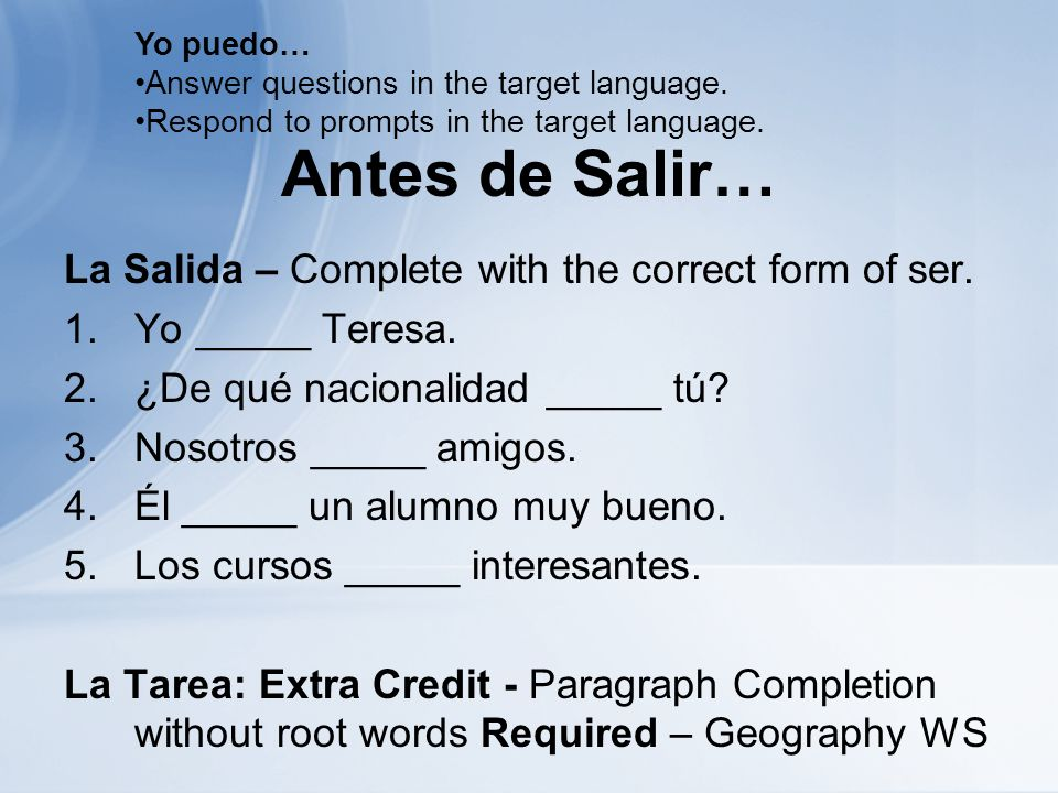 Antes de Salir… La Salida – Complete with the correct form of ser.