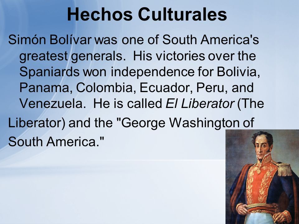 Hechos Culturales Simón Bolívar was one of South America s greatest generals.