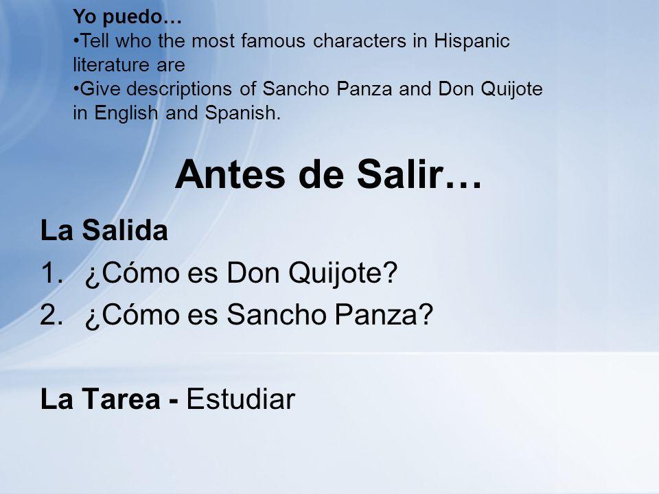 Antes de Salir… La Salida 1.¿Cómo es Don Quijote? 2.¿Cómo es Sancho Panza? La Tarea - Estudiar Yo puedo… Tell who the most famous characters in Hispan