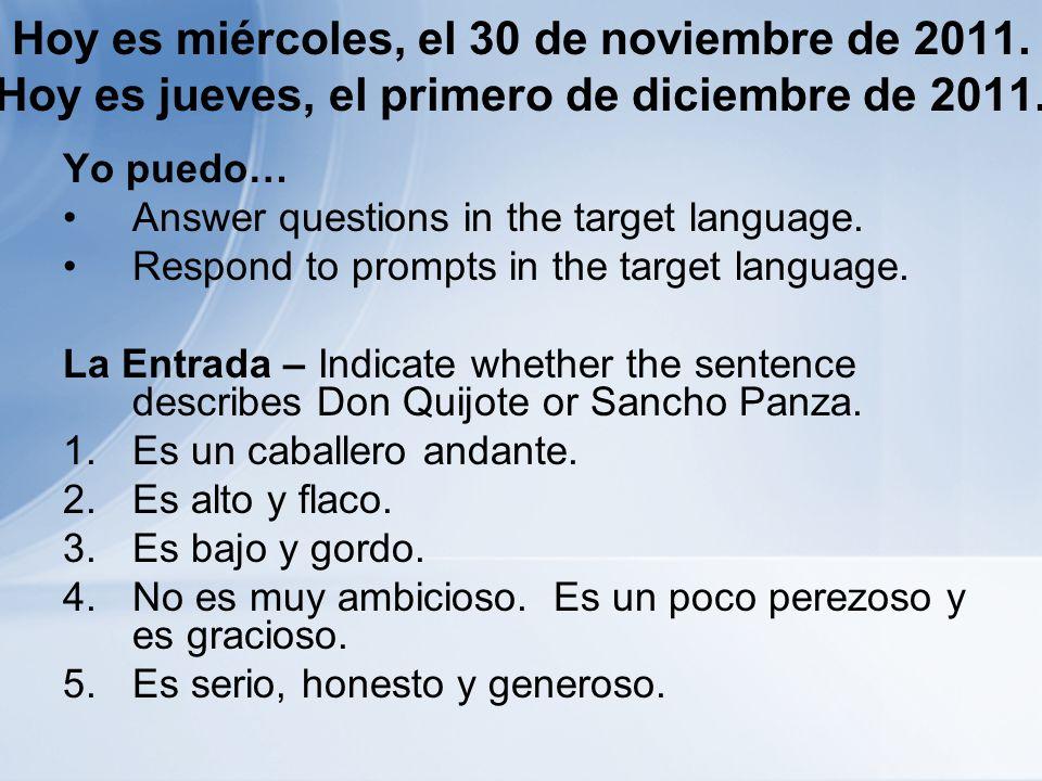 Hoy es miércoles, el 30 de noviembre de 2011. Hoy es jueves, el primero de diciembre de 2011. Yo puedo… Answer questions in the target language. Respo