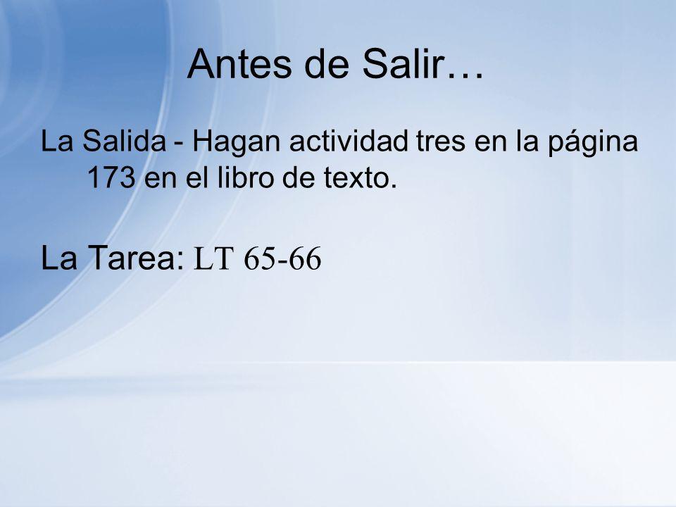 Antes de Salir… La Salida - Hagan actividad tres en la página 173 en el libro de texto.