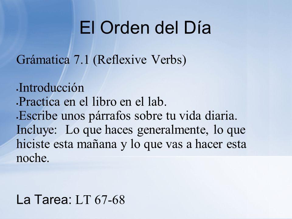 El Orden del Día Grámatica 7.1 (Reflexive Verbs) Introducción Practica en el libro en el lab.