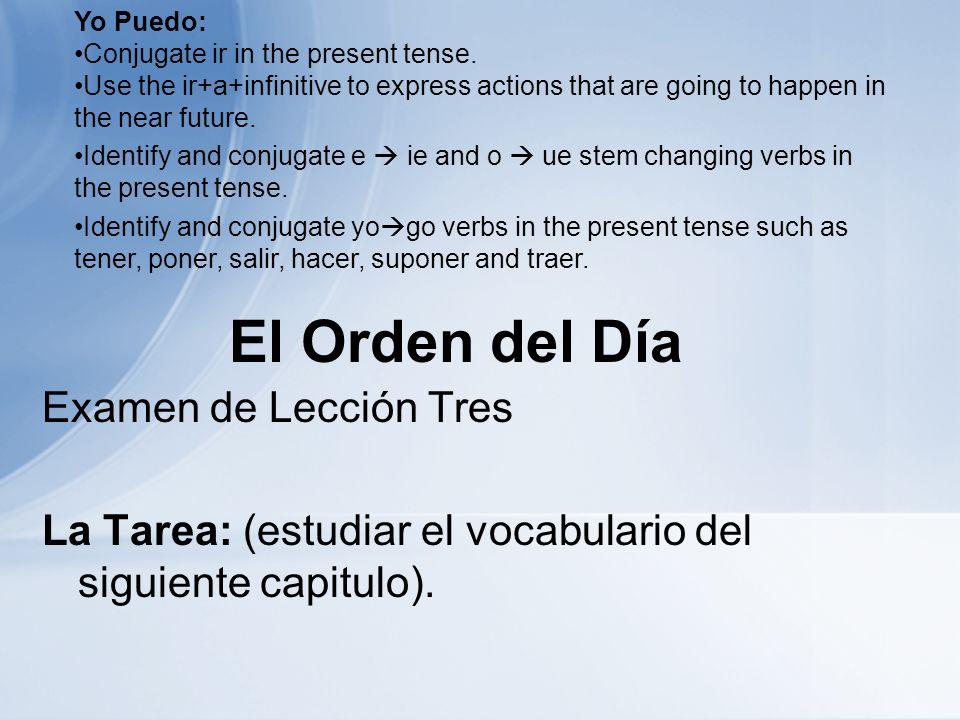 El Orden del Día Examen de Lección Tres La Tarea: (estudiar el vocabulario del siguiente capitulo).