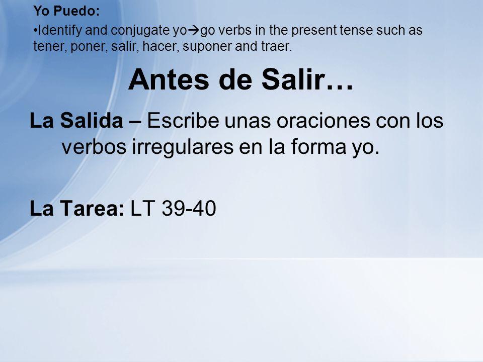 Antes de Salir… La Salida – Escribe unas oraciones con los verbos irregulares en la forma yo.