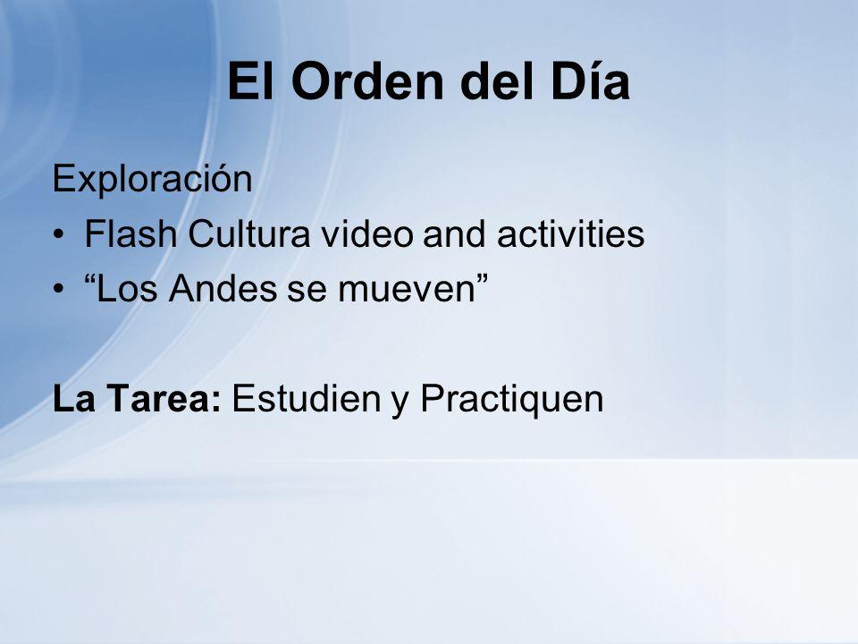 El Orden del Día Exploración Flash Cultura video and activities Los Andes se mueven La Tarea: Estudien y Practiquen
