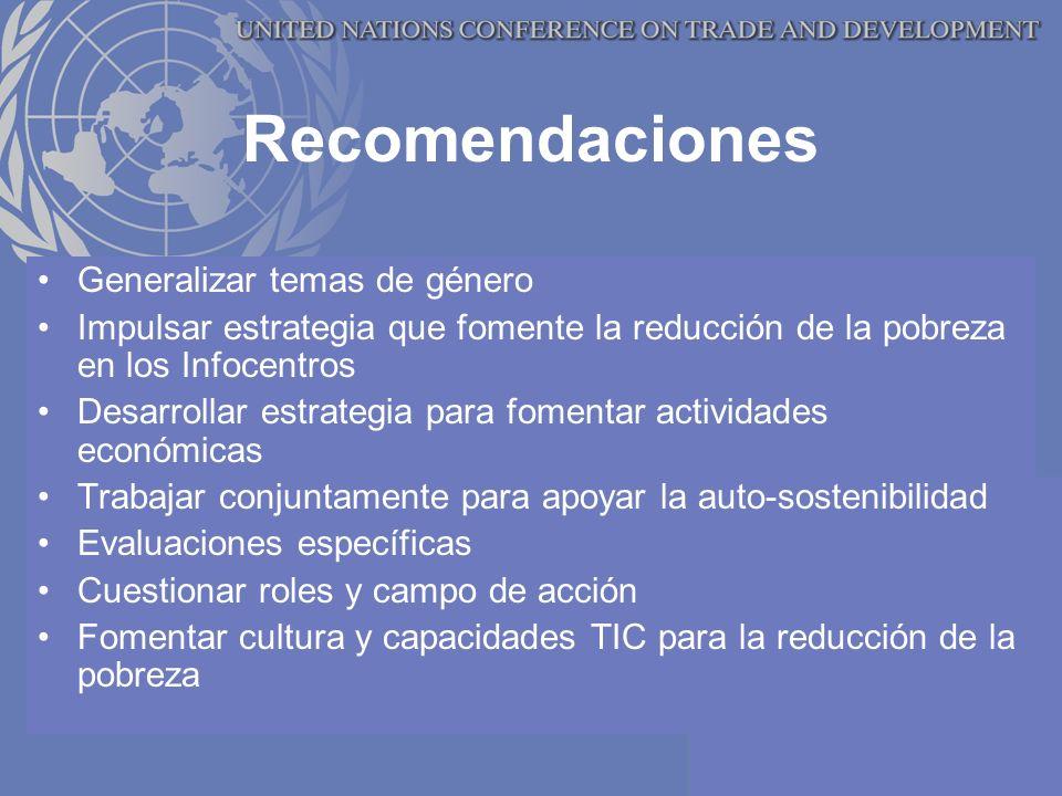 Recomendaciones Generalizar temas de género Impulsar estrategia que fomente la reducción de la pobreza en los Infocentros Desarrollar estrategia para fomentar actividades económicas Trabajar conjuntamente para apoyar la auto-sostenibilidad Evaluaciones específicas Cuestionar roles y campo de acción Fomentar cultura y capacidades TIC para la reducción de la pobreza