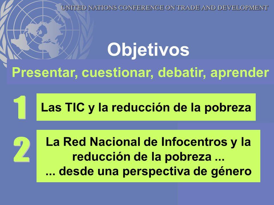 Presentar, cuestionar, debatir, aprender Las TIC y la reducción de la pobreza Objetivos La Red Nacional de Infocentros y la reducción de la pobreza......