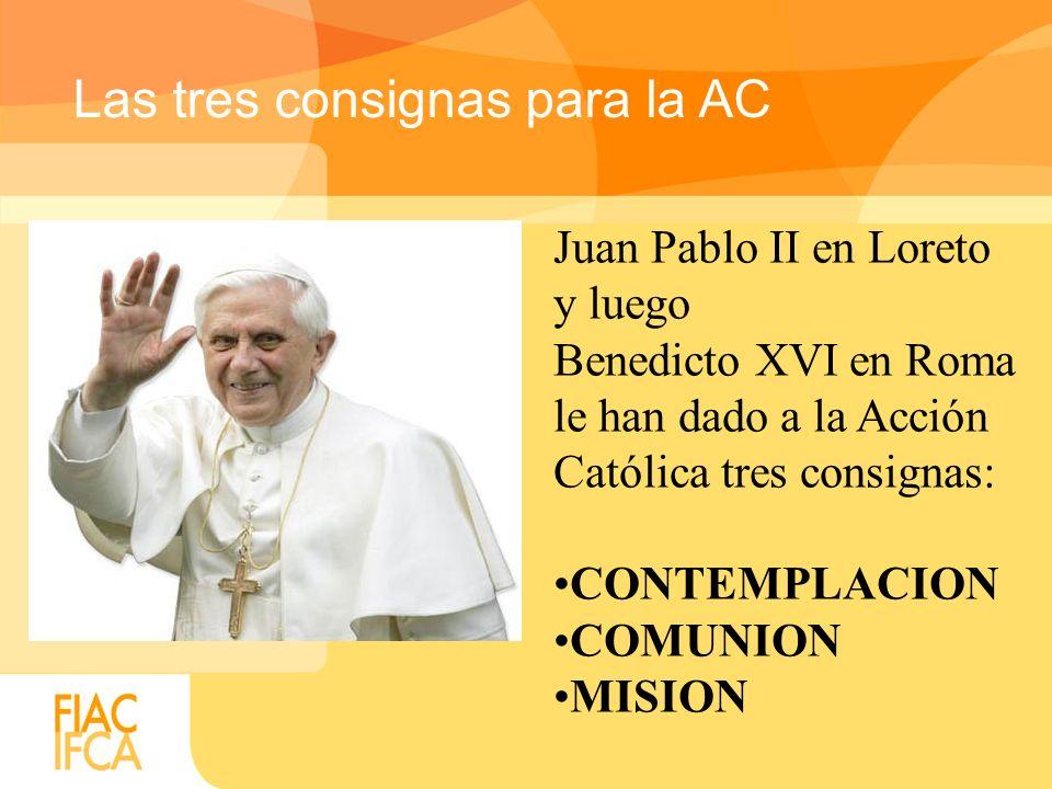Las tres consignas para la AC Juan Pablo II en Loreto y luego Benedicto XVI en Roma le han dado a la Acción Católica tres consignas: CONTEMPLACION COMUNION MISION