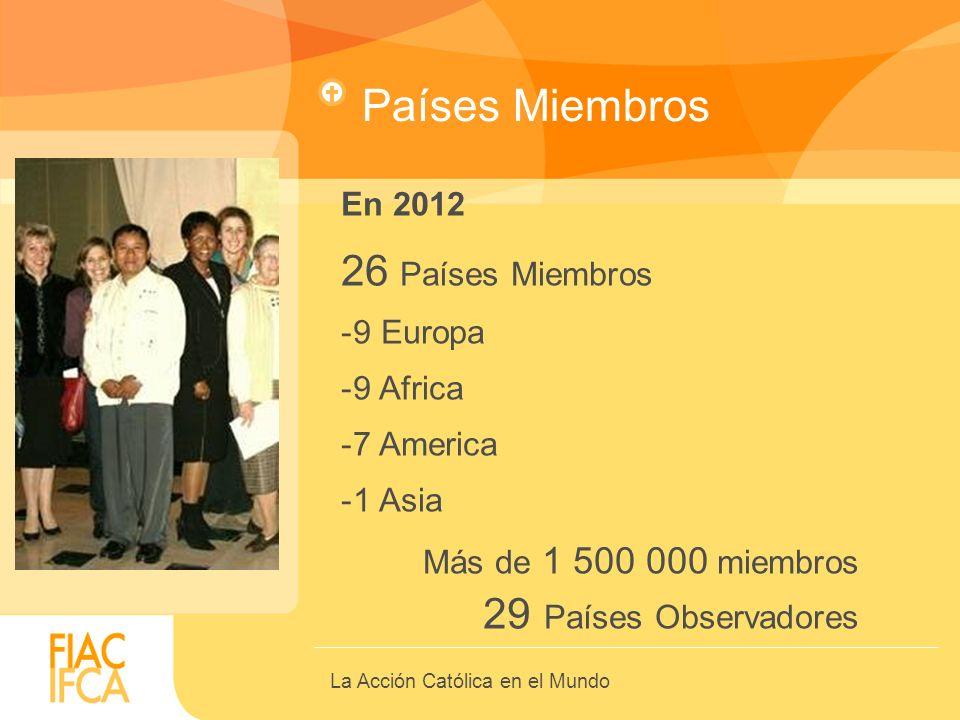 La Acción Católica en el Mundo Países Miembros En 2012 26 Países Miembros -9 Europa -9 Africa -7 America -1 Asia Más de 1 500 000 miembros 29 Países Observadores