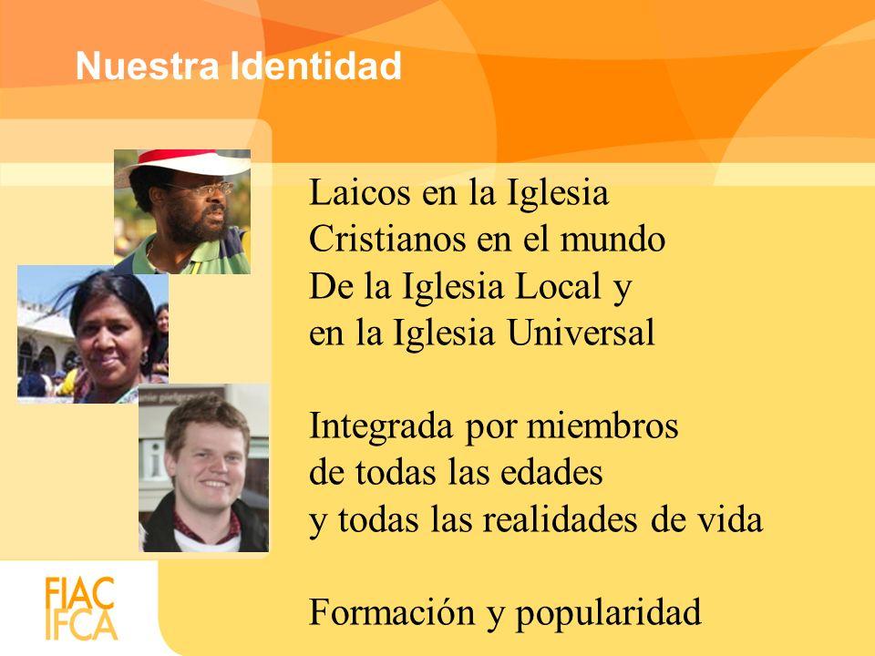 Laicos en la Iglesia Cristianos en el mundo De la Iglesia Local y en la Iglesia Universal Integrada por miembros de todas las edades y todas las reali