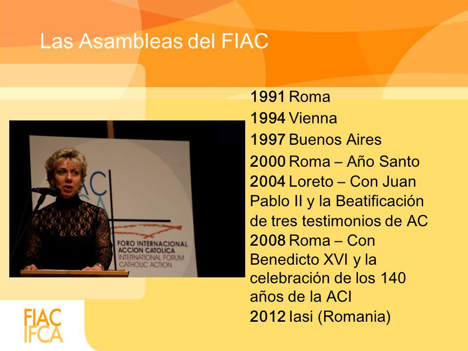 Las Asambleas del FIAC 1991 Roma 1994 Vienna 1997 Buenos Aires 2000 Roma – Año Santo 2004 Loreto – Con Juan Pablo II y la Beatificación de tres testimonios de AC 2008 Roma – Con Benedicto XVI y la celebración de los 140 años de la ACI 2012 Iasi (Romania)