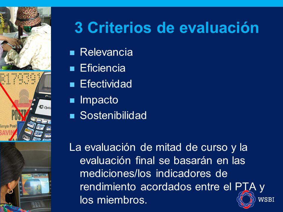Relevancia Eficiencia Efectividad Impacto Sostenibilidad La evaluación de mitad de curso y la evaluación final se basarán en las mediciones/los indicadores de rendimiento acordados entre el PTA y los miembros.