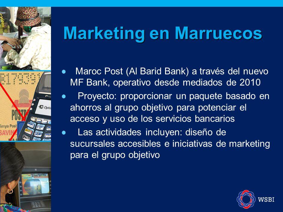 Marketing en Marruecos Maroc Post (Al Barid Bank) a través del nuevo MF Bank, operativo desde mediados de 2010 Proyecto: proporcionar un paquete basado en ahorros al grupo objetivo para potenciar el acceso y uso de los servicios bancarios Las actividades incluyen: diseño de sucursales accesibles e iniciativas de marketing para el grupo objetivo