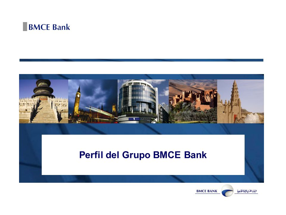 BMCE Bank, una Success Story De una banca especializada en comercio exterior a una banca universal Conquista de nuevos mercados : doblamiento de las cuotas de mercado en los segmentos MRE y Inmobiliario en pocos anos Presencia en 14 países africanos