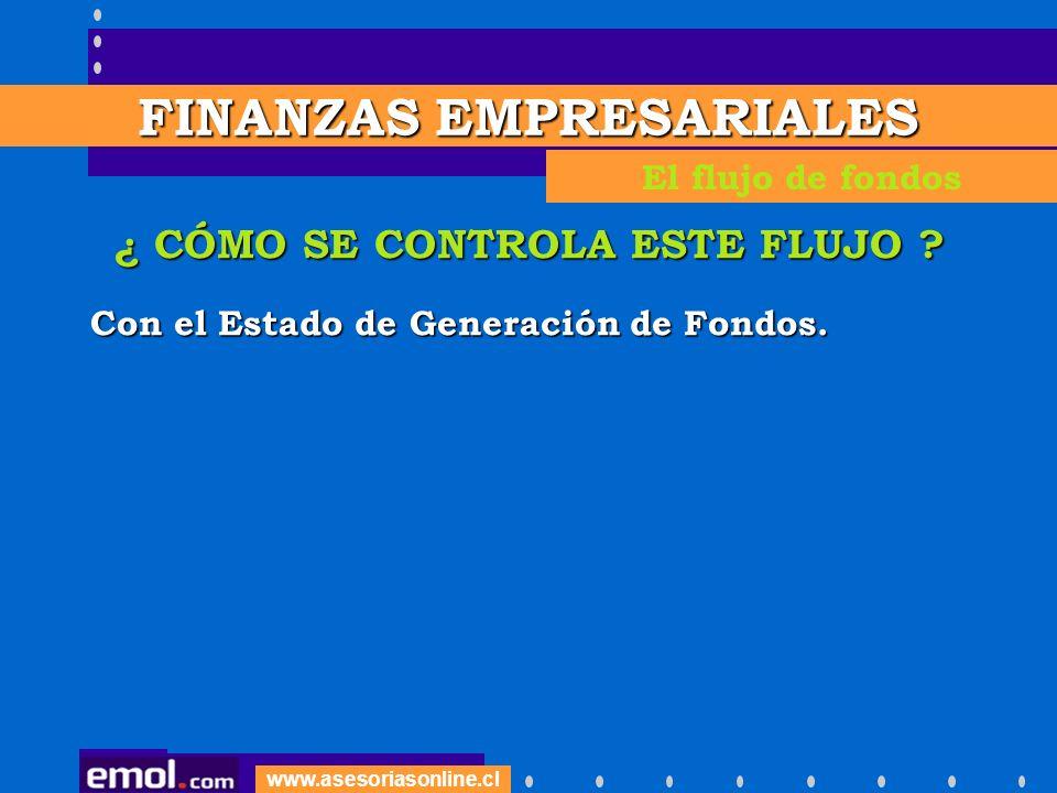 www.asesoriasonline.cl ¿ CÓMO SE CONTROLA ESTE FLUJO ? Con el Estado de Generación de Fondos. FINANZAS EMPRESARIALES El flujo de fondos