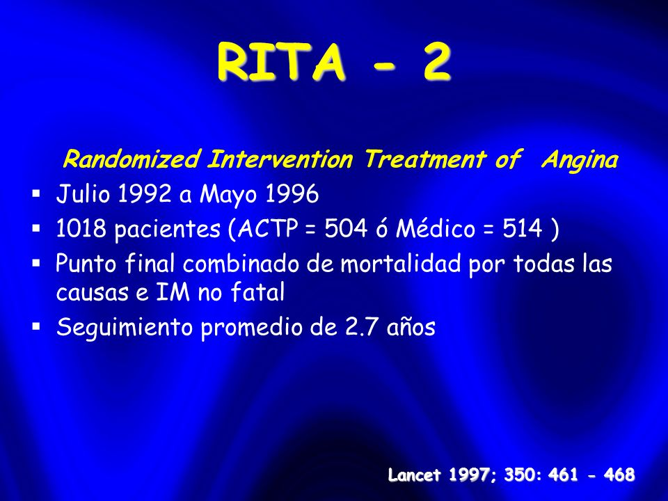 RITA - 2 Randomized Intervention Treatment of Angina Julio 1992 a Mayo 1996 1018 pacientes (ACTP = 504 ó Médico = 514 ) Punto final combinado de morta