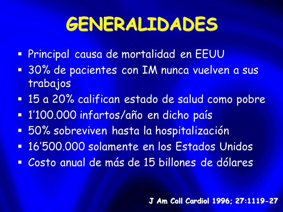 GENERALIDADES Principal causa de mortalidad en EEUU 30% de pacientes con IM nunca vuelven a sus trabajos 15 a 20% califican estado de salud como pobre