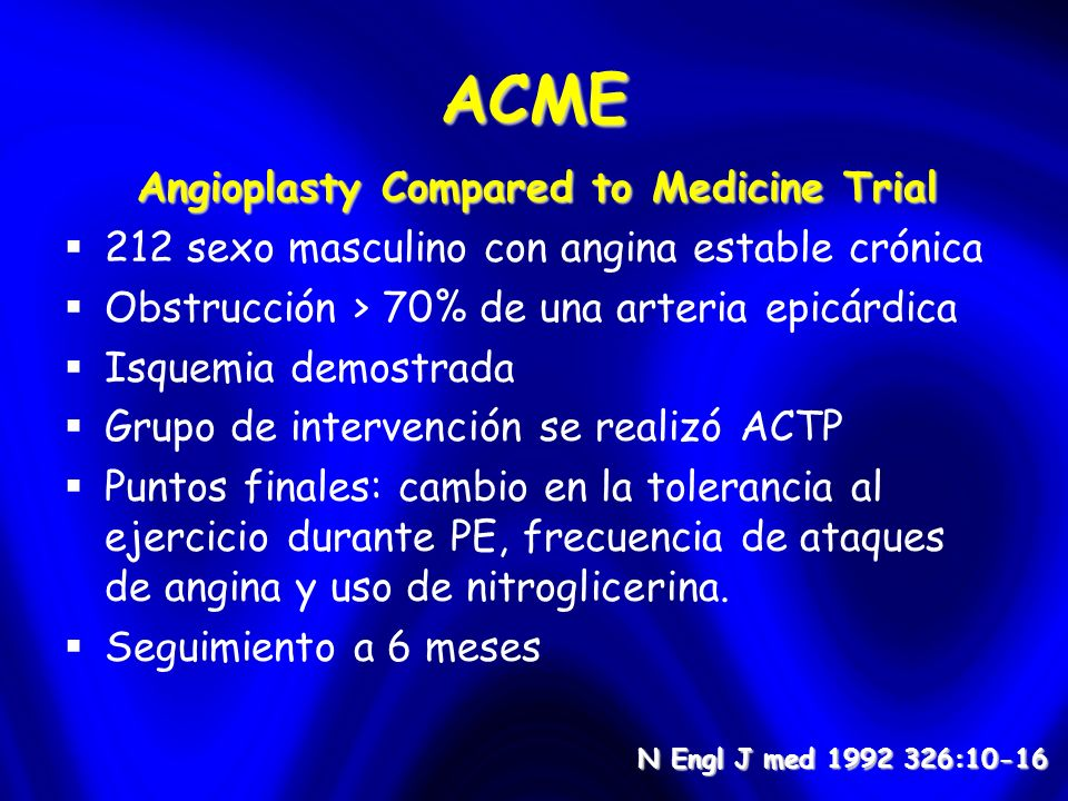 ACME N Engl J med 1992 326:10-16 Angioplasty Compared to Medicine Trial Angioplasty Compared to Medicine Trial 212 sexo masculino con angina estable c