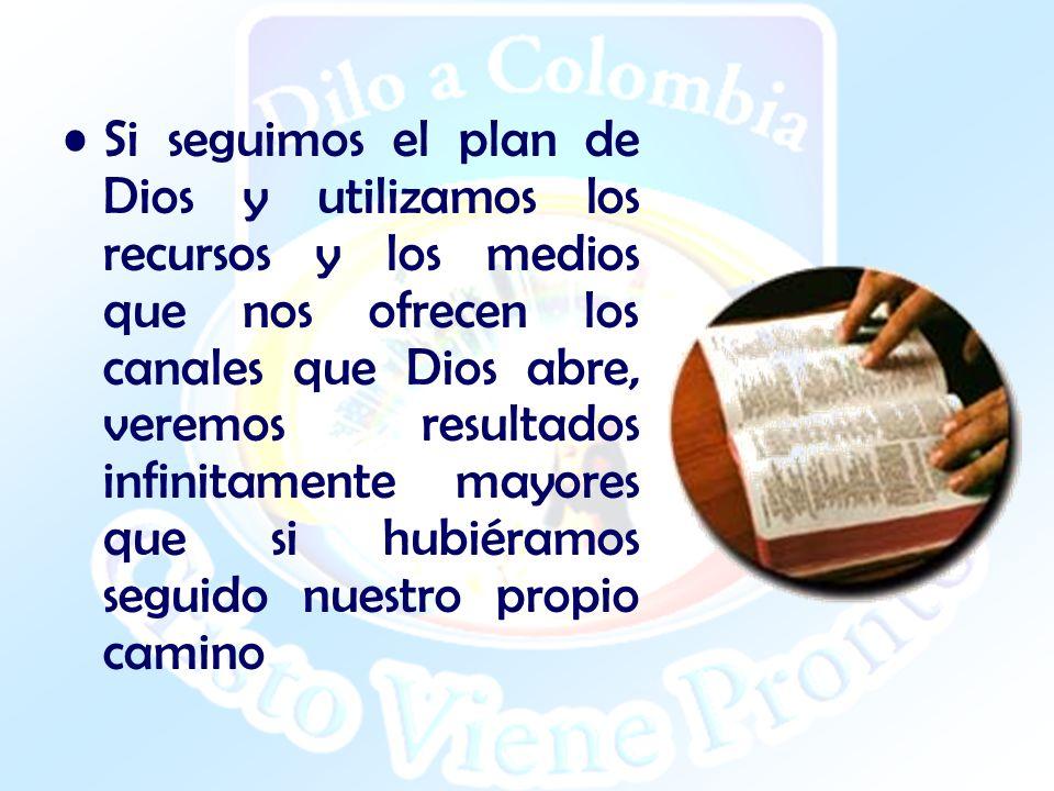 Si seguimos el plan de Dios y utilizamos los recursos y los medios que nos ofrecen los canales que Dios abre, veremos resultados infinitamente mayores