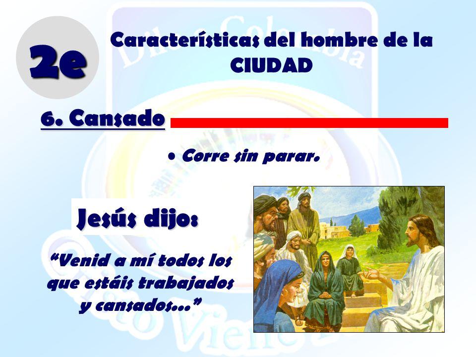 Corre sin parar. Jesús dijo: Venid a mí todos los que estáis trabajados y cansados... 6. Cansado 2e Características del hombre de la CIUDAD