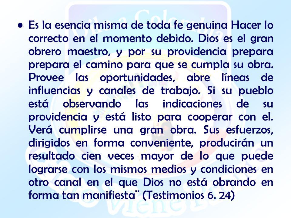 Es la esencia misma de toda fe genuina Hacer lo correcto en el momento debido. Dios es el gran obrero maestro, y por su providencia prepara prepara el