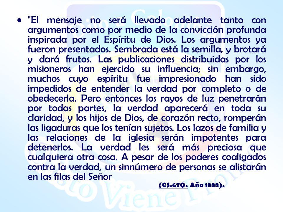 El mensaje no será llevado adelante tanto con argumentos como por medio de la convicción profunda inspirada por el Espíritu de Dios.