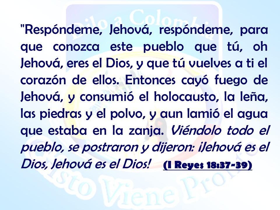Respóndeme, Jehová, respóndeme, para que conozca este pueblo que tú, oh Jehová, eres el Dios, y que tú vuelves a ti el corazón de ellos.