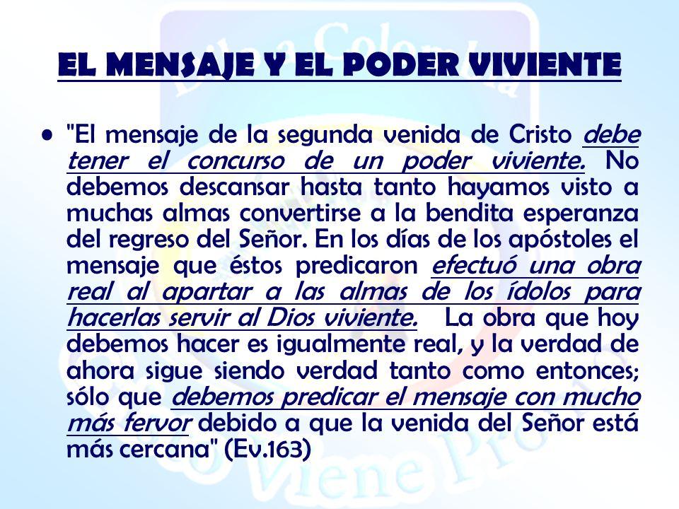 EL MENSAJE Y EL PODER VIVIENTE El mensaje de la segunda venida de Cristo debe tener el concurso de un poder viviente.