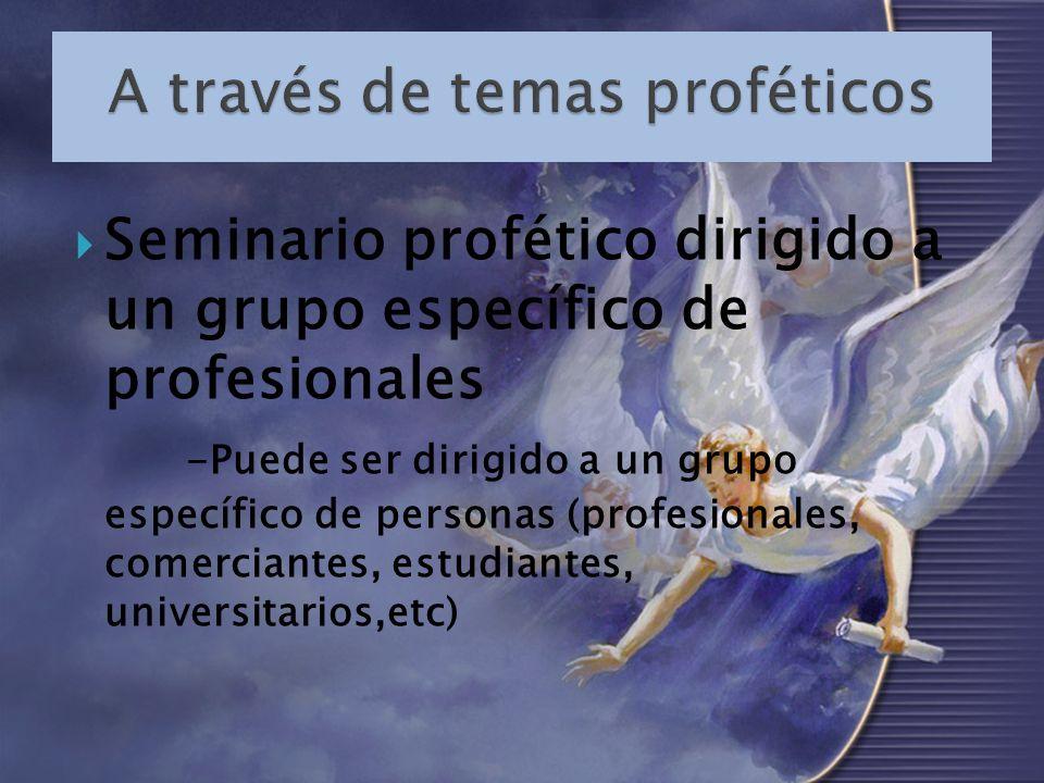 Seminario profético dirigido a un grupo específico de profesionales -Puede ser dirigido a un grupo específico de personas (profesionales, comerciantes, estudiantes, universitarios,etc)