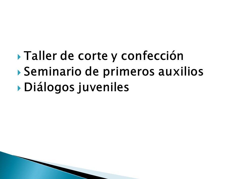 Taller de corte y confección Seminario de primeros auxilios Diálogos juveniles
