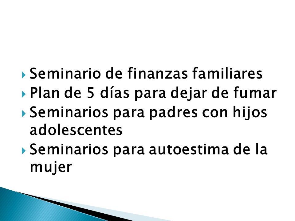 Seminario de finanzas familiares Plan de 5 días para dejar de fumar Seminarios para padres con hijos adolescentes Seminarios para autoestima de la mujer