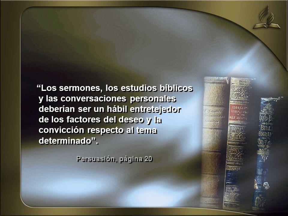 Los sermones, los estudios bíblicos y las conversaciones personales deberían ser un hábil entretejedor de los factores del deseo y la convicción respe