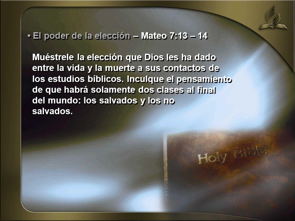 El poder de la elección – Mateo 7:13 – 14 Muéstrele la elección que Dios les ha dado entre la vida y la muerte a sus contactos de los estudios bíblico