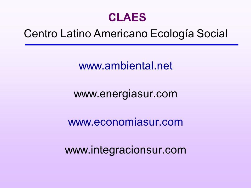 CLAES Centro Latino Americano Ecología Social www.ambiental.net www.energiasur.com www.economiasur.com www.integracionsur.com