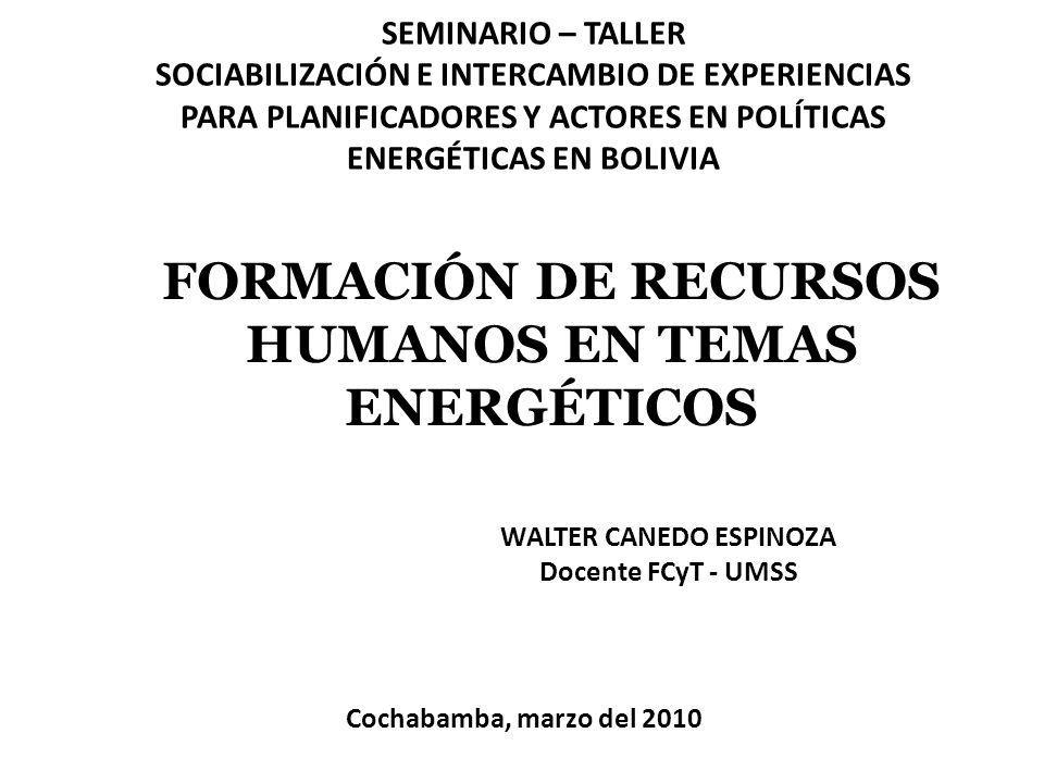 SEMINARIO – TALLER SOCIABILIZACIÓN E INTERCAMBIO DE EXPERIENCIAS PARA PLANIFICADORES Y ACTORES EN POLÍTICAS ENERGÉTICAS EN BOLIVIA FORMACIÓN DE RECURS
