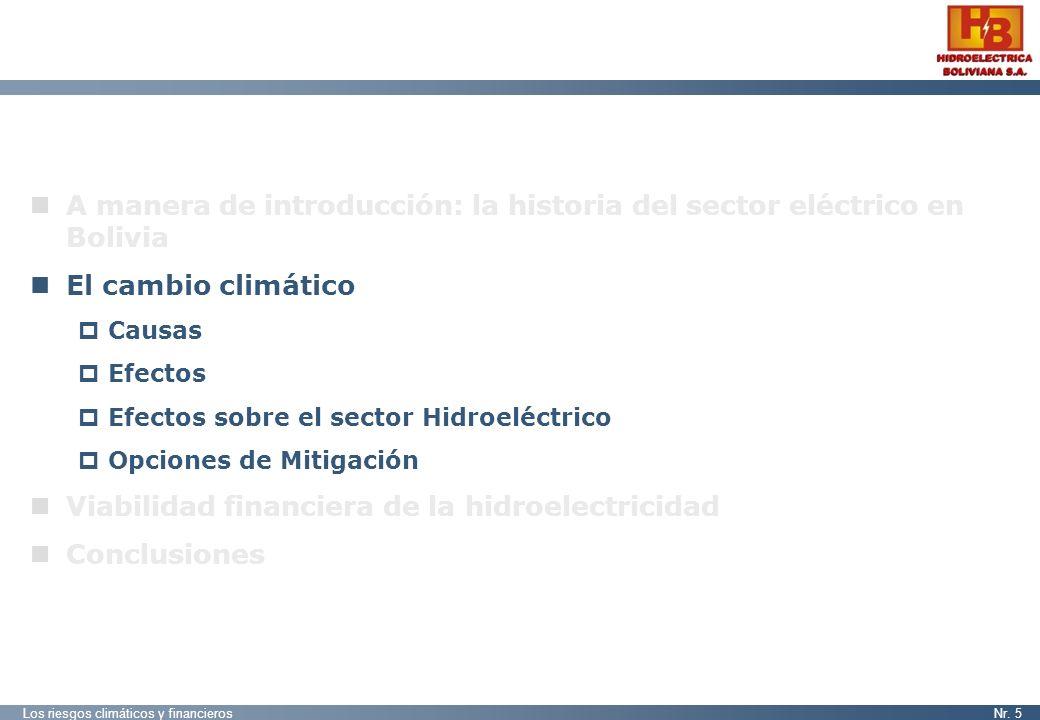 Los riesgos climáticos y financierosNr. 5 A manera de introducción: la historia del sector eléctrico en Bolivia El cambio climático Causas Efectos Efe