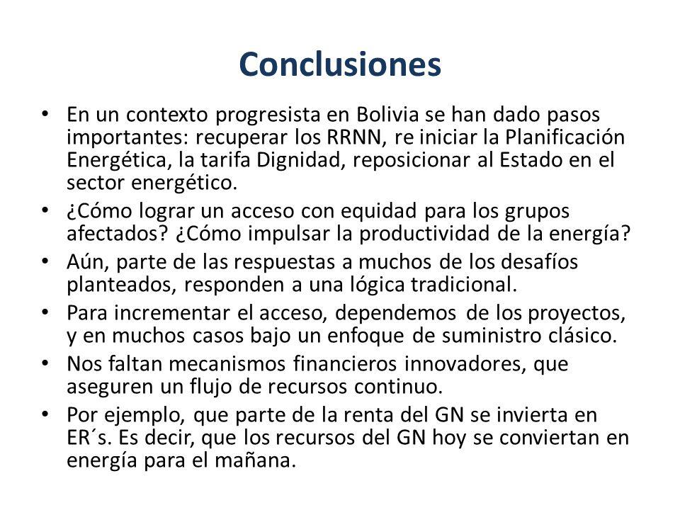 Conclusiones En un contexto progresista en Bolivia se han dado pasos importantes: recuperar los RRNN, re iniciar la Planificación Energética, la tarif