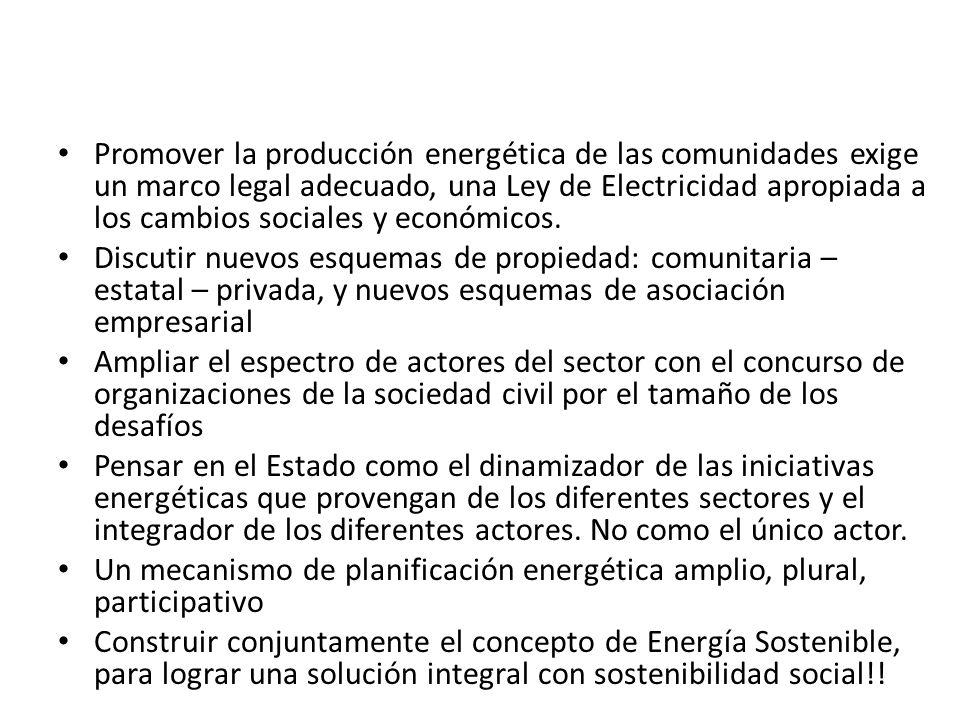 Promover la producción energética de las comunidades exige un marco legal adecuado, una Ley de Electricidad apropiada a los cambios sociales y económi