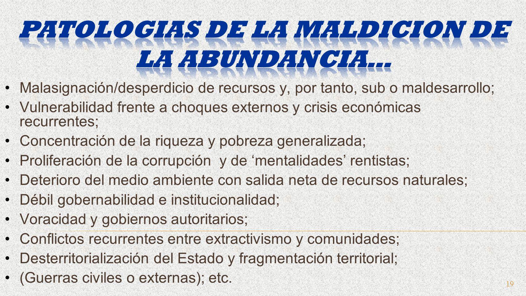 19 Malasignación/desperdicio de recursos y, por tanto, sub o maldesarrollo; Vulnerabilidad frente a choques externos y crisis económicas recurrentes;