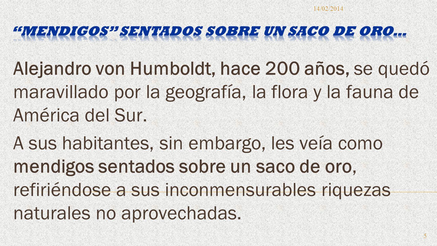 Alejandro von Humboldt, hace 200 años, se quedó maravillado por la geografía, la flora y la fauna de América del Sur. A sus habitantes, sin embargo, l