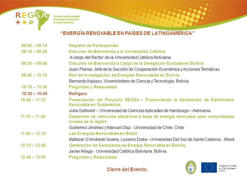 Project is funded by the European Union. ENERGÍA RENOVABLE EN PAÍSES DE LATINOAMERICA 09:00 – 09:15 Registro de Participantes 09:15 – 09:30Discurso de