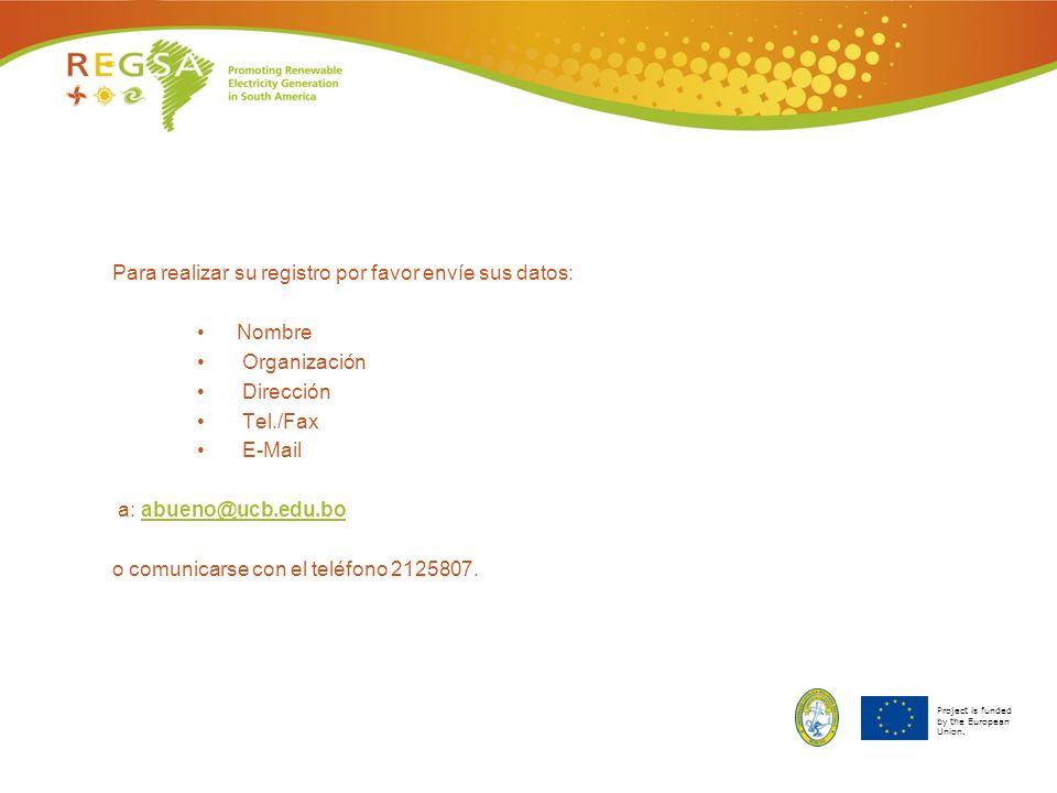 Project is funded by the European Union. Para realizar su registro por favor envíe sus datos: Nombre Organización Dirección Tel./Fax E-Mail a: abueno@