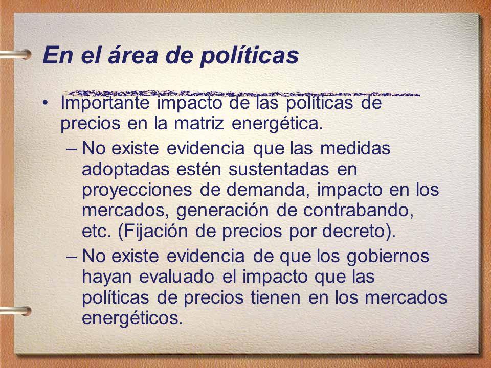 En el área de políticas Importante impacto de las políticas de precios en la matriz energética. –No existe evidencia que las medidas adoptadas estén s