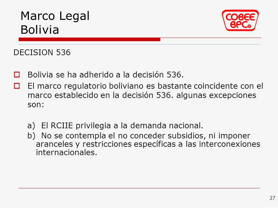 DECISION 536 Bolivia se ha adherido a la decisión 536. El marco regulatorio boliviano es bastante coincidente con el marco establecido en la decisión