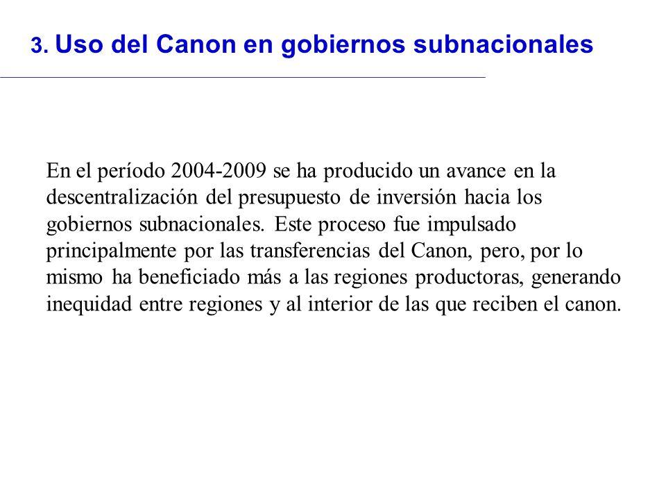 3. Uso del Canon en gobiernos subnacionales En el período 2004-2009 se ha producido un avance en la descentralización del presupuesto de inversión hac